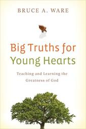 Big Truths for Young Hearts: Teaching and Learning the Greatness of God - Ware, Bruce A.