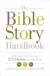 The Bible Story Handbook: A Resource for Teaching 175 Stories from the Bible - Walton, John H. / Walton, Kim E.