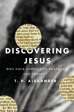 Discovering Jesus: Why Four Gospels to Portray One Person? - Alexander, T. Desmond