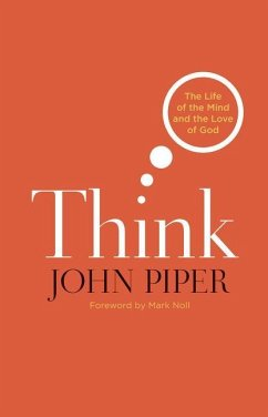 Think: The Life of the Mind and the Love of God - Piper, John