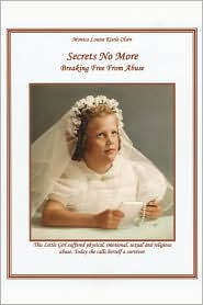 Secrets No More: Breaking Free From Abuse - Monica Louise Kistle Olsen