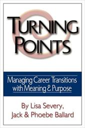 Turning Points: Managing Career Transitions with Meaning and Purpose - Severy, Lisa / Ballard, Phoebe / Ballard, Jack