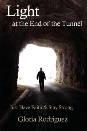 Light at the End of the Tunnel: Just Have Faith and Stay Strong.