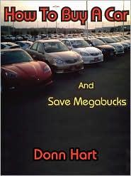 How To Buy A Car and Save Megabucks - Donn Hart