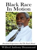 Black Race In Motion: Anecdotal Experiences And The Road Ahead - Drummond, Wilfred Anthony
