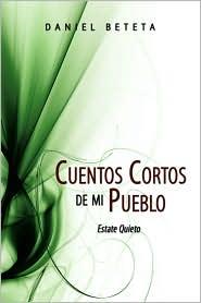 Cuentos Cortos de mi Pueblo: Estate Quieto - Daniel Beteta