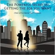 The Powerful Secret in Getting the Job You Want: (The Little Book That Could) - AndrT Irvine Mc Intosh