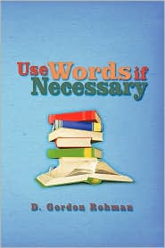 Use Words if Necessary - D. Gordon Rohman