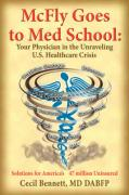 McFly Goes to Med School: Your Physician in the Unraveling U.S. Healthcare Crisis: Solutions for America's 47 Million Uninsured