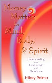 Money Matters for Mind, Body, and Spirit: Understanding Your Relationship with Abundance - Hillary Raimo