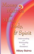 Raimo, Hillary: Money Matters for Mind, Body, and Spirit: Understanding Your Relationship with Abundance