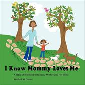 I Know Mommy Loves Me: A Story of the Bond Between a Mother and Her Child - Daniel, Keisha L. W.