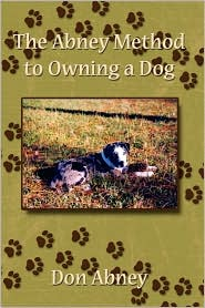 The Abney Method To Owning A Dog - Don Abney