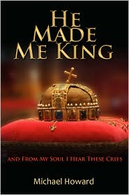 He Made Me King and From My Soul I Hear These Cries - Michael Howard