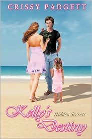 Kelly's Destiny: Hidden Secrets - Crissy Padgett
