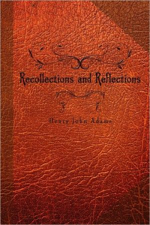 Recollections and Reflections - Henry John Adams