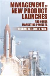 Management of New Product Launches and Other Marketing Projects - Lodato Ph. D., Michael W.