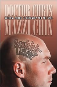 Ssshhh Listen! Natural Cures: A Workshop for the Soul - Chris Mazzuchin