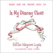 In My Dancing Shoes: Nana and Me Series Book Two - Dottie Colegrove Logan