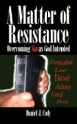 A Matter of Resistance: Overcoming Sin as God Intended