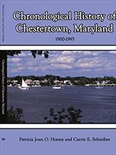 Chronological History of Chestertown, Maryland - Horsey, Patricia Joan O. / Schreiber, Carrie E.