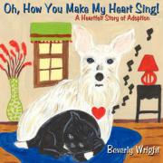 Oh, How You Make My Heart Sing!: A Heartfelt Story of Adoption