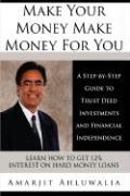 Make Your Money Make Money for You: A Step-By-Step Guide to Trust Deed Investments and Financial Independence