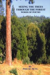 Seeing the Trees Through the Forest: Words of Poetry - Pete, Poetic