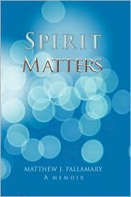 Spirit Matters - Matthew J. Pallamary