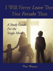 I Will Never Leave Thee Nor Forsake Thee: A Study Guide for the Single Mom - Brown, Roz