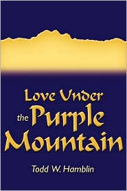 Love under the Purple Mountain - Todd W. Hamblin