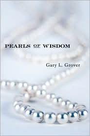 Pearls of Wisdom - Gary L. Grover