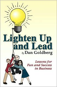 Lighten Up and Lead: Lessons for Fun and Success in Business - Dan Goldberg