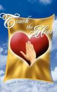 Touch the Heart: Spiritually Inspired Poetry By: