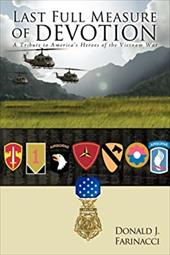 Last Full Measure of Devotion: A Tribute to America's Heroes of the Vietnam War - Farinacci, Donald J.