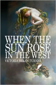 When The Sun Rose In The West - Victoria Helen Turner