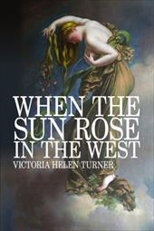 When the Sun Rose in the West - Turner, Victoria Helen
