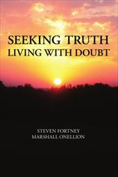 Seeking Truth: Living with Doubt - Fortney, Steven / Onellion, Marshall
