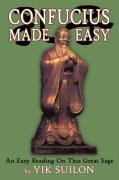Confucius Made Easy: An Easy Reading on This Great Sage
