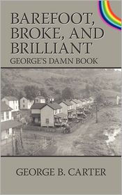 Barefoot Broke and Brilliant: George's Damn Book - George B. Carter