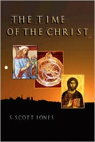 The Time Of The Christ - S. Scott Jones