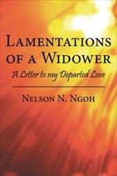 Lamentations of a Widower: A Letter to My Departed Love - Ngoh, Nelson N.