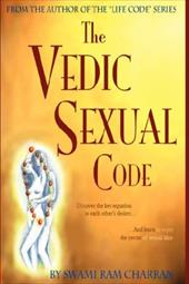 Vedic Sexual Code: Enjoy a Complete and Fulfilling Relationship with Your Lover - Charran, Swami Ram