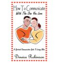 How To Communicate With The One You Love - Dineice Robinson