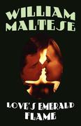 Maltese, William: Love´s Emerald Flame