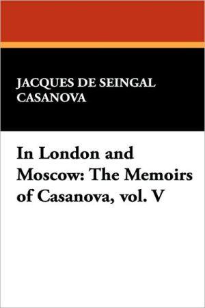 In London and Moscow: The Memoirs of Casanova, vol. V - Giacomo Casanova