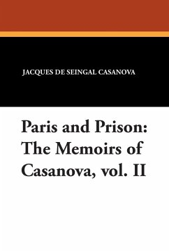 Paris and Prison: The Memoirs of Casanova, Vol. II - Casanova, Jacques De Seingal