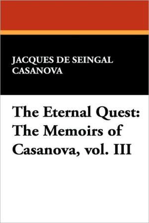 The Eternal Quest: The Memoirs of Casanova, vol. III - Giacomo Casanova