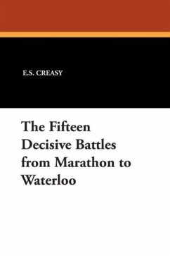 The Fifteen Decisive Battles from Marathon to Waterloo - Creasy, E. S.