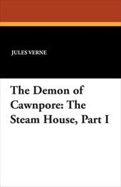 The Steam House: The Demon of Cawnpore - Verne, Jules